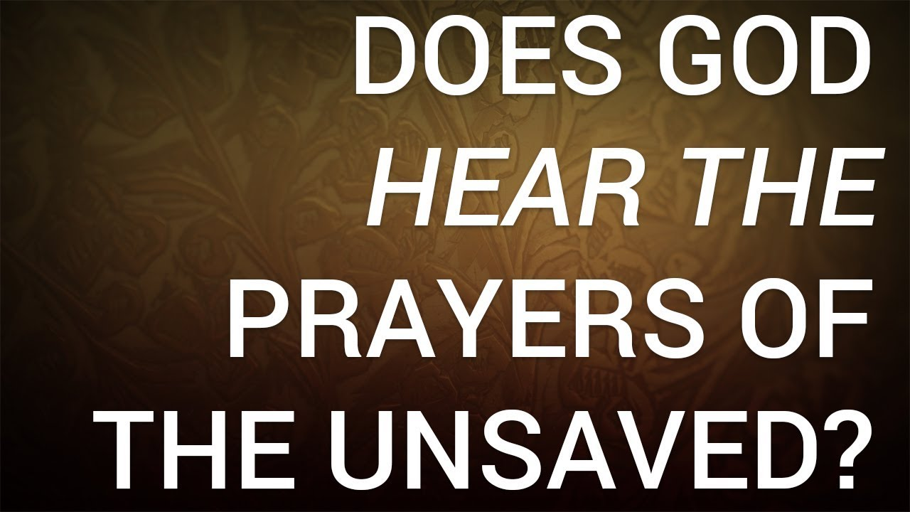 Does god answer the prayers of the unsaved