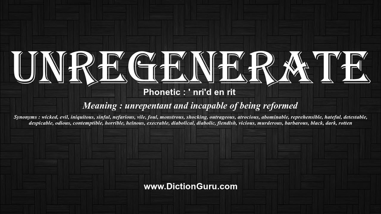 What does unregenerate mean. What does unregenerate mean.