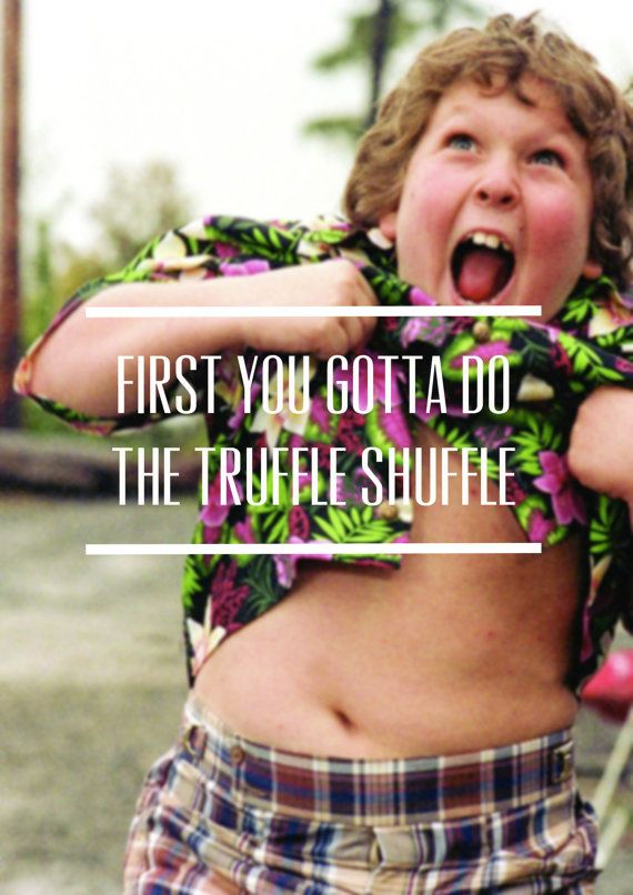 The goonies truffle shuffle quote