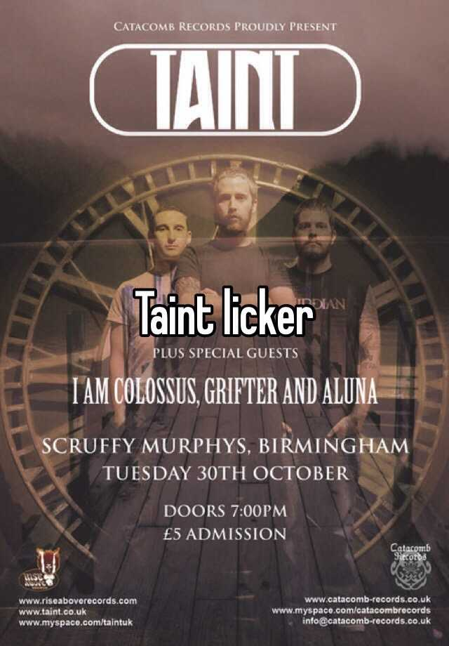 Taint lickers
