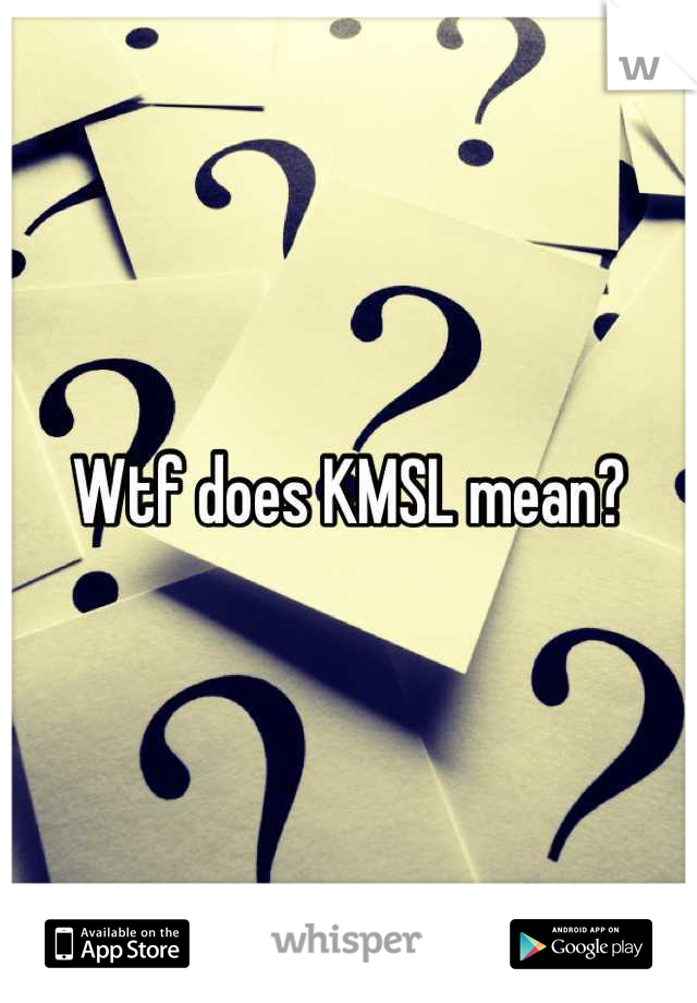 What Does Kmsl Mean What Does Kmsl Mean
